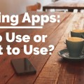 Dating Apps-To use or not to use?