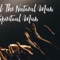 Devotional - Natural Man Spiritual Man