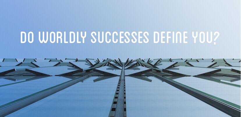 Image for Upload - Do Worldly Successes Define You?