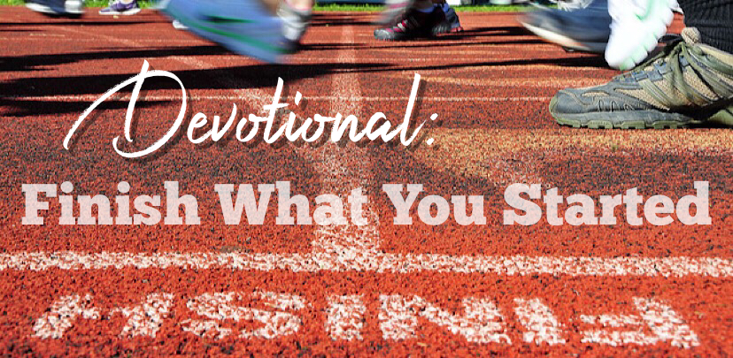 Devotional - Finish What You Started