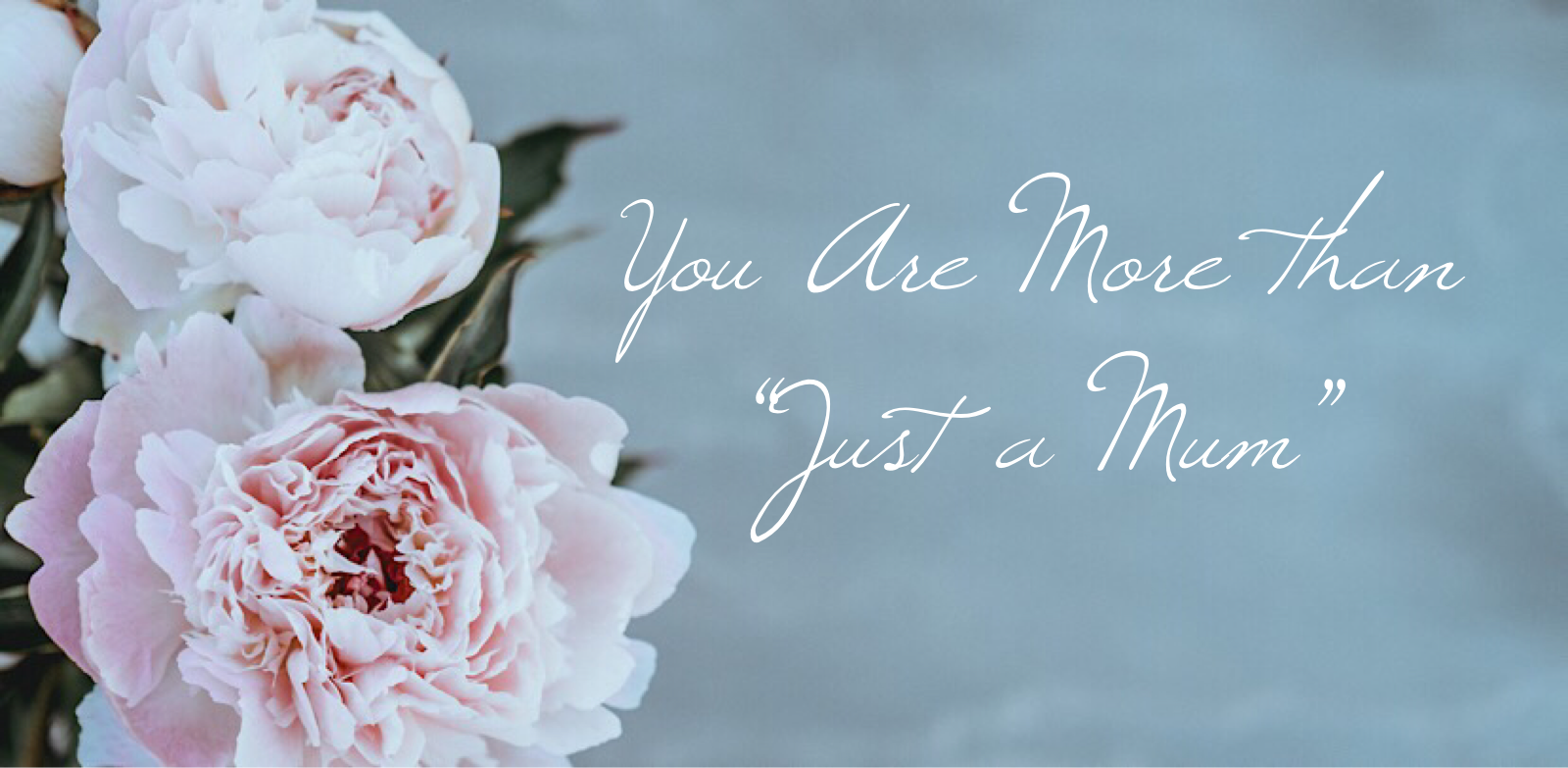 You Are More than Just a Mum